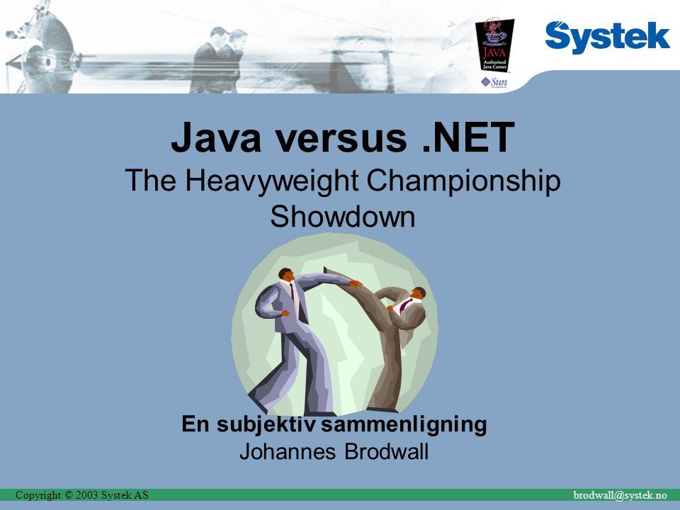 Copyright © 2003 Systek ASbrodwall@systek.no Software-valg KommersiellOpen-source Java utvikling Mange, dyreste er OptimalJ, Together (30- 70'/utvikler) Eclipse, NetBeans (begge veldig bra) J2EE runtime Opptil flere 100' per CPU JOnAs, JBoss, Tomcat, Jetty (modene).NET utvikling Visual Studio.NET (cirka 5'-25'/utvikler) Borland C#Buider ISharp (ikke spesielt bra).NET runtime Inkludert i OSROTOR, Mono (ikke modent)