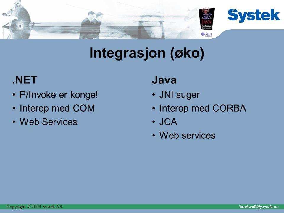 Copyright © 2003 Systek ASbrodwall@systek.no Integrasjon (øko).NET P/Invoke er konge! Interop med COM Web Services Java JNI suger Interop med CORBA JC