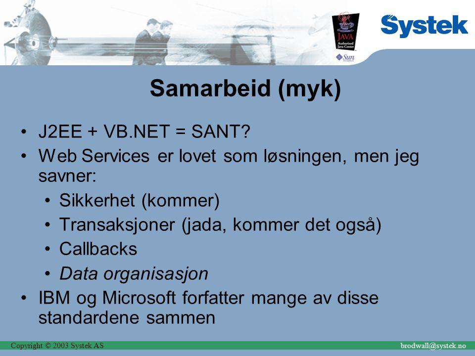 Copyright © 2003 Systek ASbrodwall@systek.no Samarbeid (myk) J2EE + VB.NET = SANT? Web Services er lovet som løsningen, men jeg savner: Sikkerhet (kom