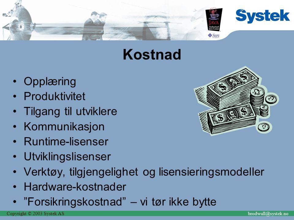 Copyright © 2003 Systek ASbrodwall@systek.no Kostnad Opplæring Produktivitet Tilgang til utviklere Kommunikasjon Runtime-lisenser Utviklingslisenser V