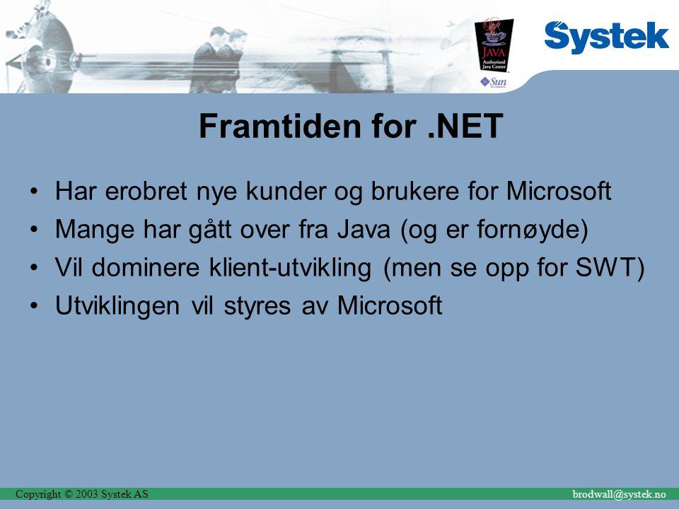 Copyright © 2003 Systek ASbrodwall@systek.no Framtiden for.NET Har erobret nye kunder og brukere for Microsoft Mange har gått over fra Java (og er fornøyde) Vil dominere klient-utvikling (men se opp for SWT) Utviklingen vil styres av Microsoft