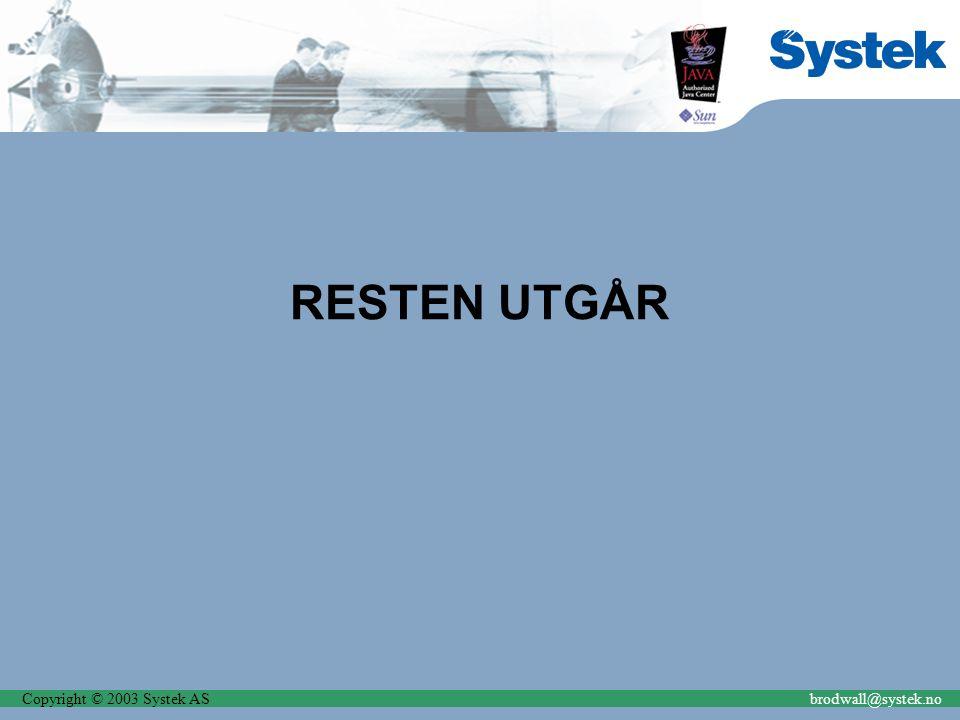 Copyright © 2003 Systek ASbrodwall@systek.no RESTEN UTGÅR