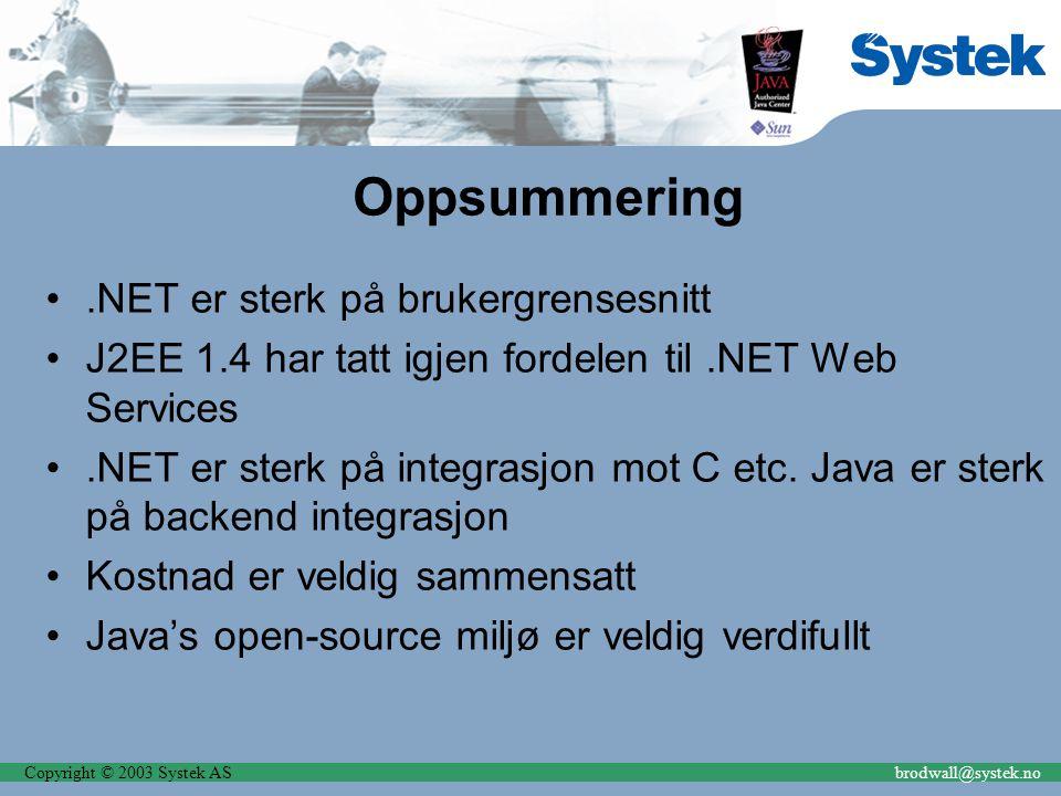 Oppsummering.NET er sterk på brukergrensesnitt J2EE 1.4 har tatt igjen fordelen til.NET Web Services.NET er sterk på integrasjon mot C etc. Java er st