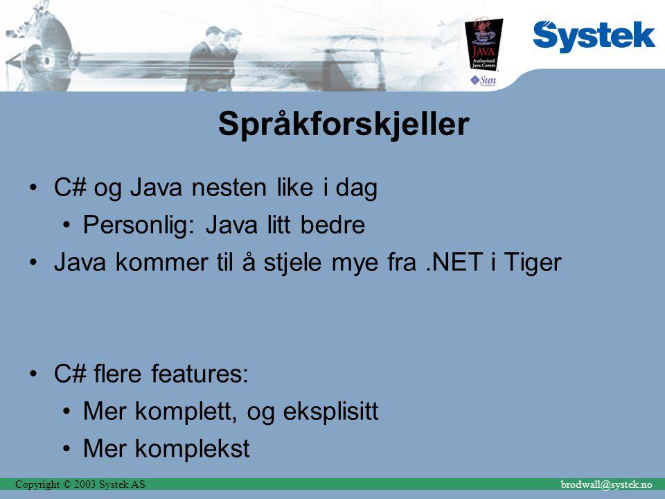 Copyright © 2003 Systek ASbrodwall@systek.no Språkforskjeller C# og Java nesten like i dag Personlig: Java litt bedre Java kommer til å stjele mye fra.NET i Tiger C# flere features: Mer komplett, og eksplisitt Mer komplekst