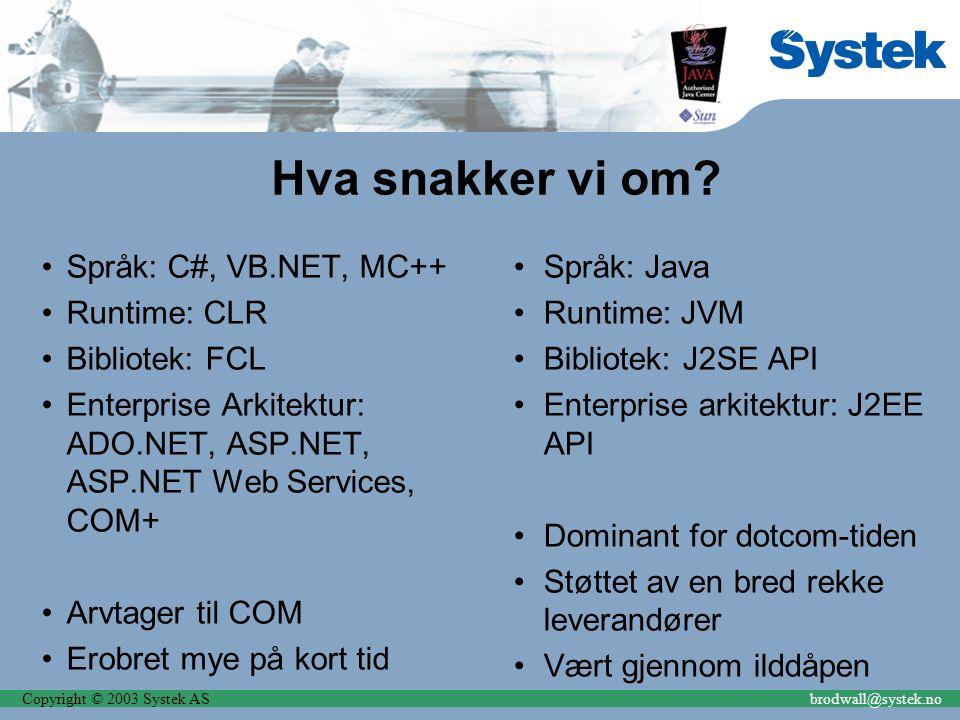 Copyright © 2003 Systek ASbrodwall@systek.no Hva snakker vi om? Språk: C#, VB.NET, MC++ Runtime: CLR Bibliotek: FCL Enterprise Arkitektur: ADO.NET, AS