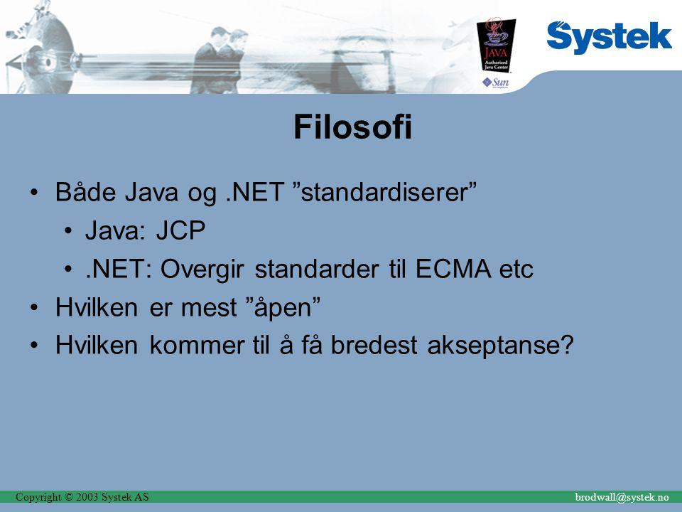 Copyright © 2003 Systek ASbrodwall@systek.no Filosofi Både Java og.NET standardiserer Java: JCP.NET: Overgir standarder til ECMA etc Hvilken er mest åpen Hvilken kommer til å få bredest akseptanse