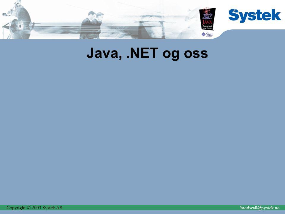 Copyright © 2003 Systek ASbrodwall@systek.no Java,.NET og oss
