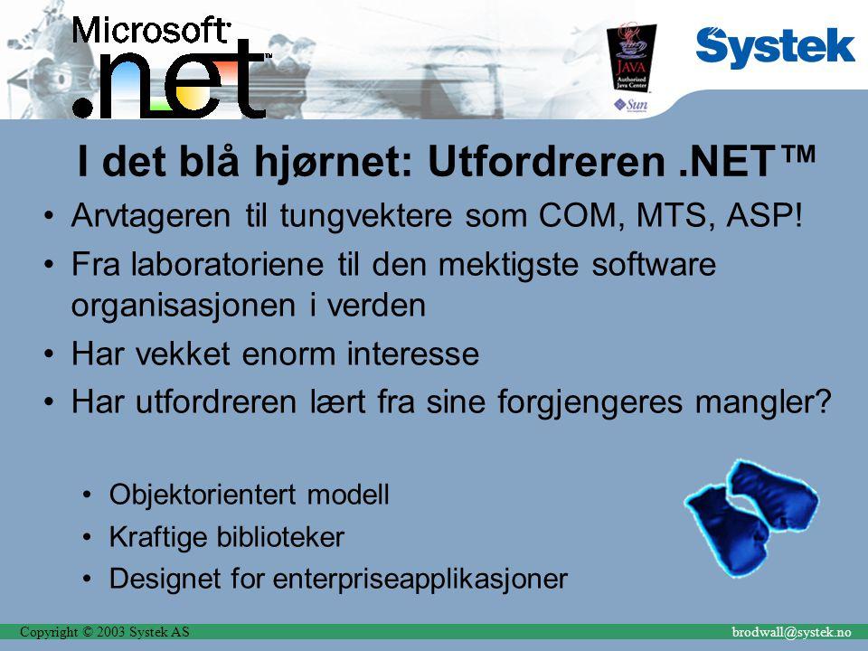 Copyright © 2003 Systek ASbrodwall@systek.no I det blå hjørnet: Utfordreren.NET™ Arvtageren til tungvektere som COM, MTS, ASP! Fra laboratoriene til d