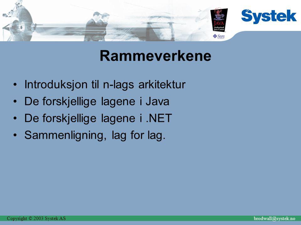 Copyright © 2003 Systek ASbrodwall@systek.no Rammeverkene Introduksjon til n-lags arkitektur De forskjellige lagene i Java De forskjellige lagene i.NE