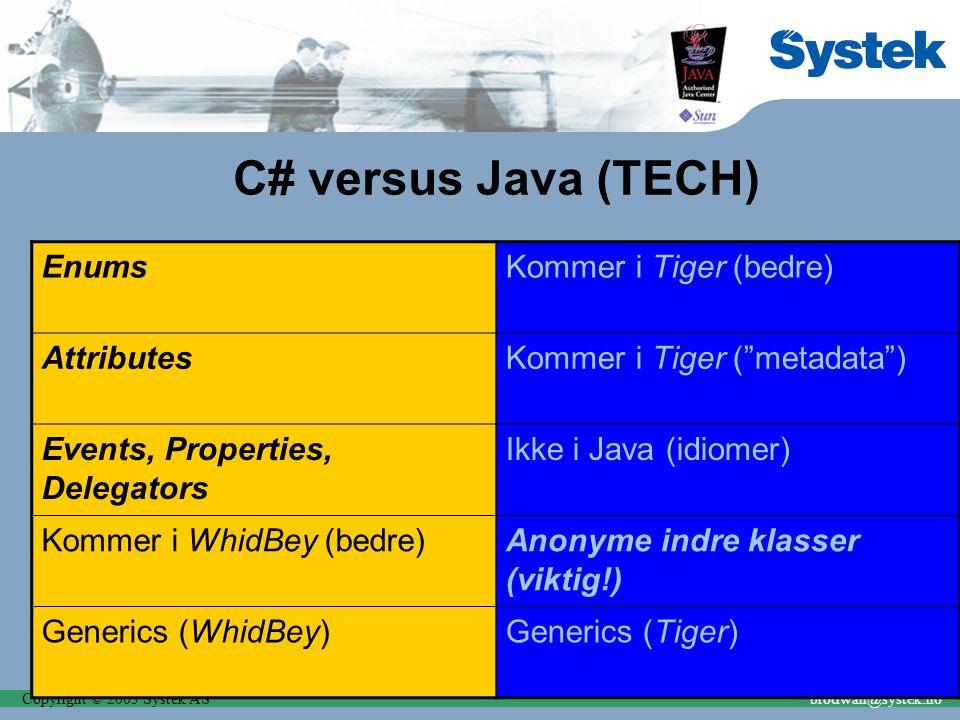 Copyright © 2003 Systek ASbrodwall@systek.no Verktøy og teknologier (Øko).NET Kommersielle komponenter Én plattform Standardisert via ECMA Standard fra Microsoft Relativt dyre IDE (VS.NET, Borland C# builder), men Open- Source finnes Java Open-source Mange leverandører (for mange?) Standardisert via JCP Standard fra IBM, BEA, Oracle, Apache, Sun, Nokia, Motorola, etc.
