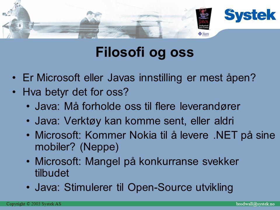 Copyright © 2003 Systek ASbrodwall@systek.no Filosofi og oss Er Microsoft eller Javas innstilling er mest åpen? Hva betyr det for oss? Java: Må forhol
