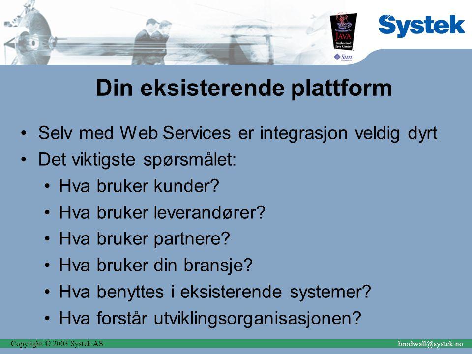Copyright © 2003 Systek ASbrodwall@systek.no Din eksisterende plattform Selv med Web Services er integrasjon veldig dyrt Det viktigste spørsmålet: Hva