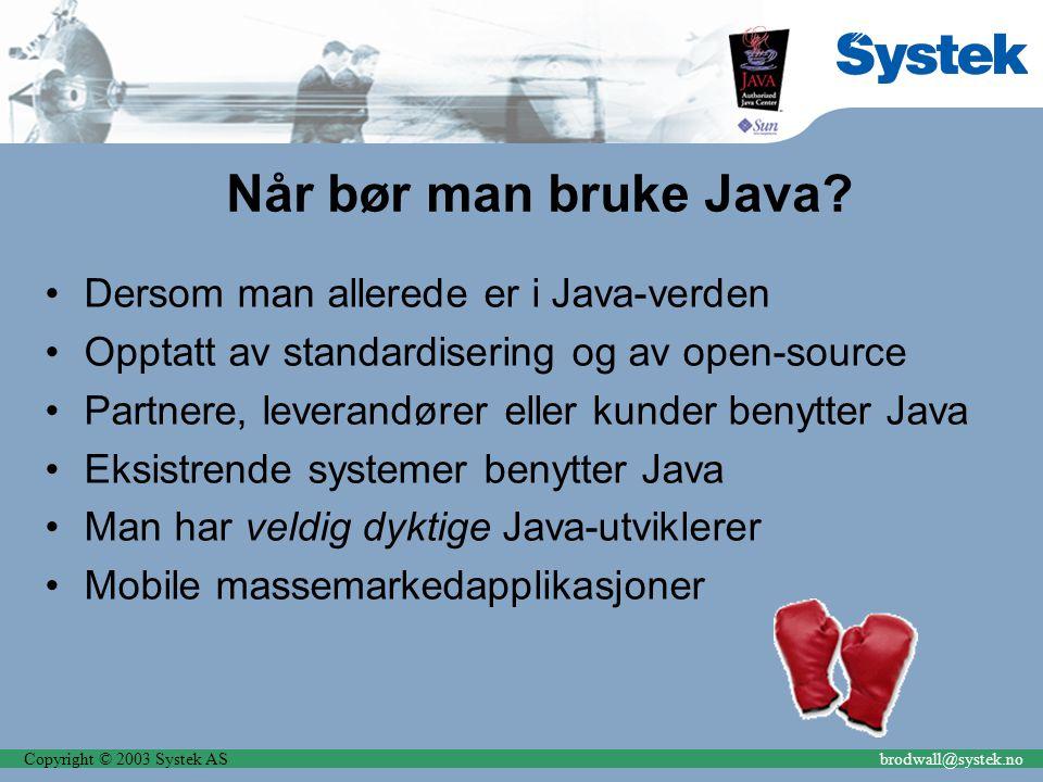 Copyright © 2003 Systek ASbrodwall@systek.no Når bør man bruke Java? Dersom man allerede er i Java-verden Opptatt av standardisering og av open-source