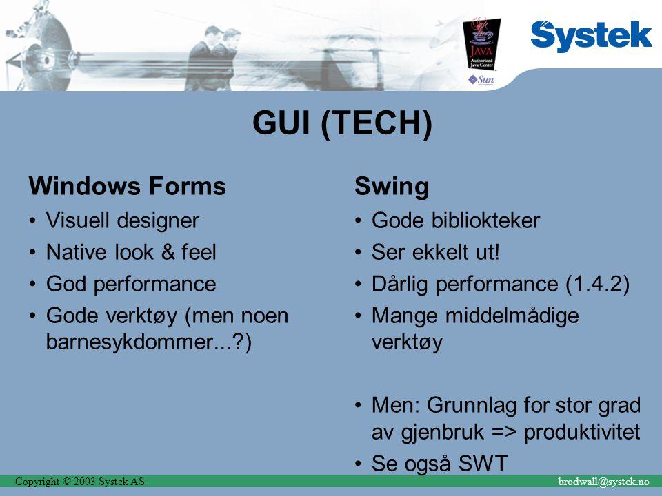 Copyright © 2003 Systek ASbrodwall@systek.no Filosofi Både Java og.NET standardiserer Java: JCP.NET: Overgir standarder til ECMA etc Hvilken er mest åpen Hvilken kommer til å få bredest akseptanse?