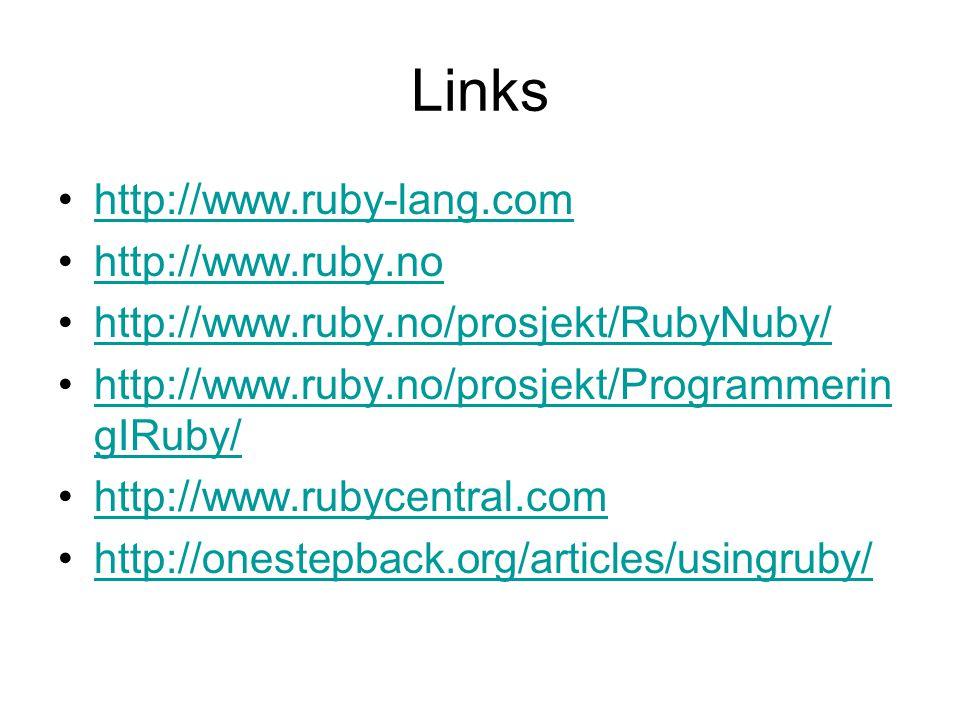 Links http://www.ruby-lang.com http://www.ruby.no http://www.ruby.no/prosjekt/RubyNuby/ http://www.ruby.no/prosjekt/Programmerin gIRuby/http://www.ruby.no/prosjekt/Programmerin gIRuby/ http://www.rubycentral.com http://onestepback.org/articles/usingruby/