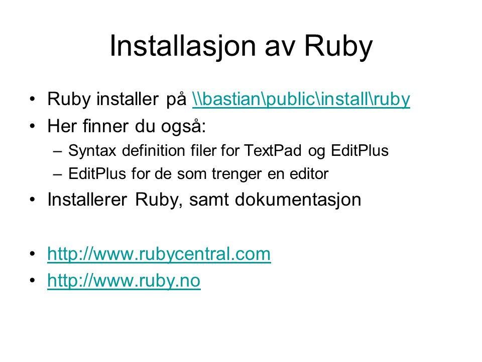 Installasjon av Ruby Ruby installer på \\bastian\public\install\ruby\\bastian\public\install\ruby Her finner du også: –Syntax definition filer for TextPad og EditPlus –EditPlus for de som trenger en editor Installerer Ruby, samt dokumentasjon http://www.rubycentral.com http://www.ruby.no
