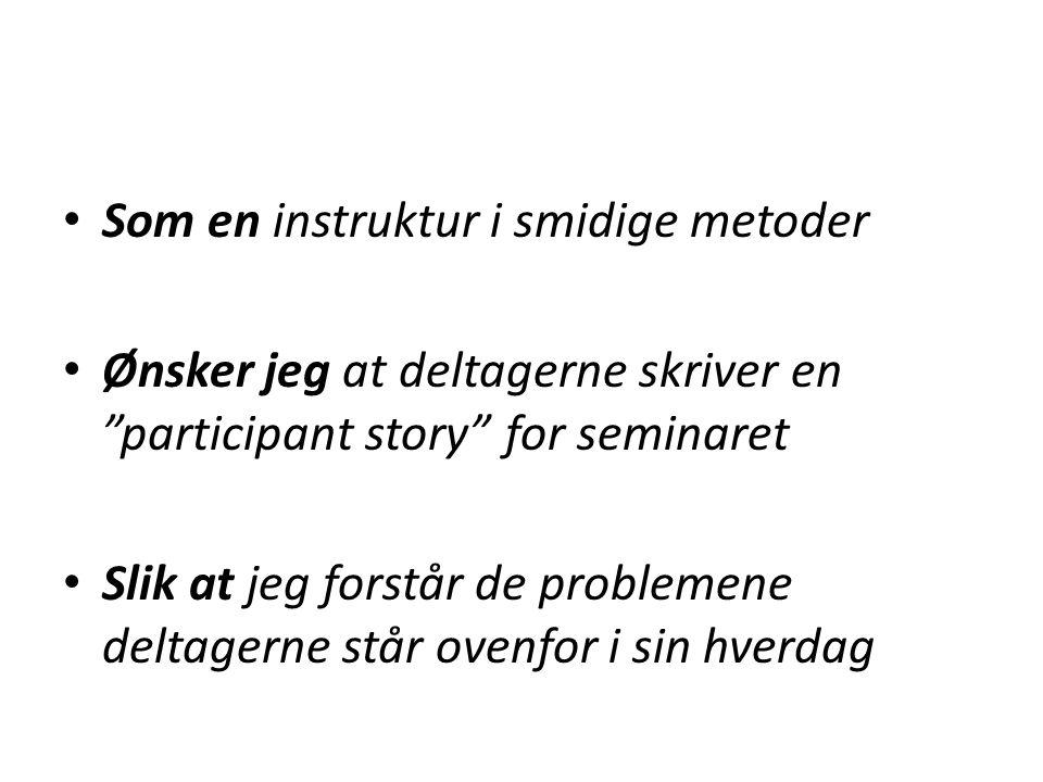 Som en instruktur i smidige metoder Ønsker jeg at deltagerne skriver en participant story for seminaret Slik at jeg forstår de problemene deltagerne står ovenfor i sin hverdag