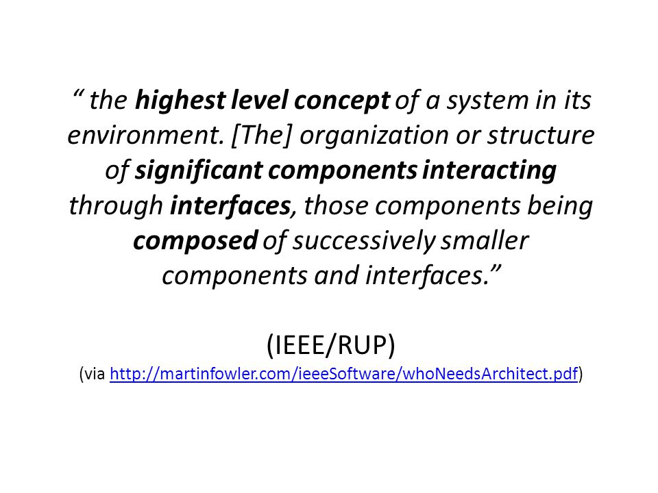 """ the highest level concept of a system in its environment. [The] organization or structure of significant components interacting through interfaces,"