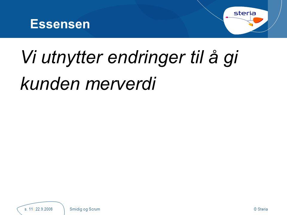 © Steria | 22.9.2008Smidig og Scrums. 11 Vi utnytter endringer til å gi kunden merverdi Essensen