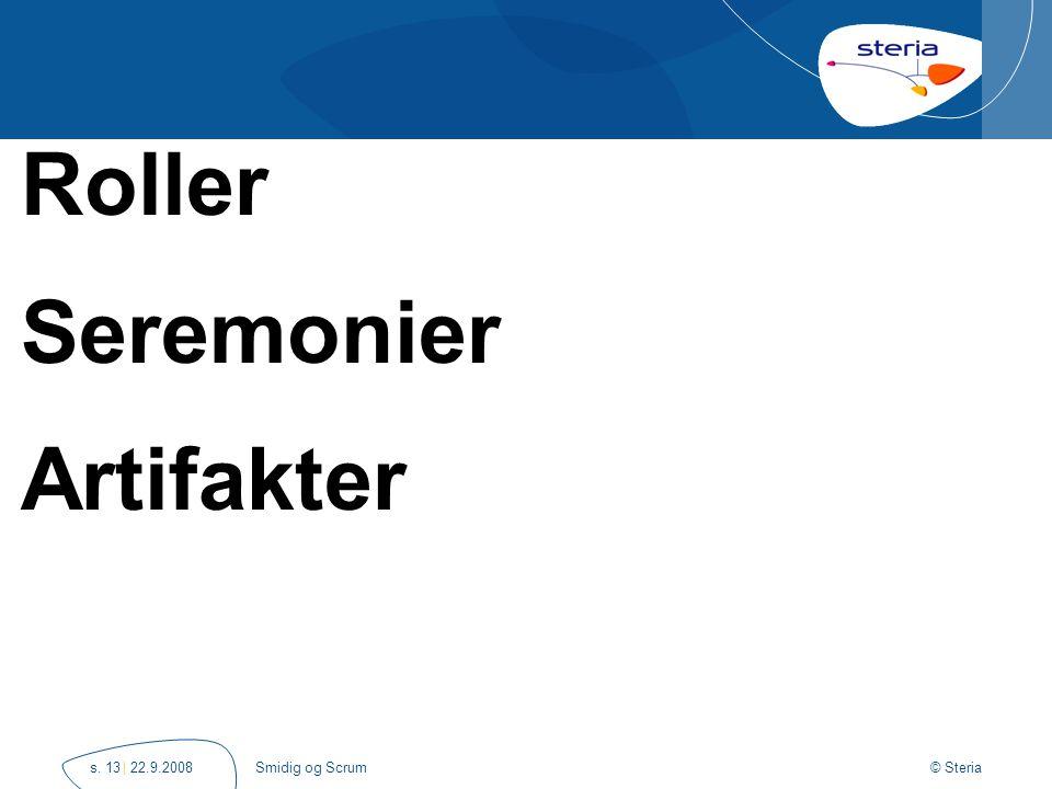 © Steria | 22.9.2008Smidig og Scrums. 13 Roller Seremonier Artifakter
