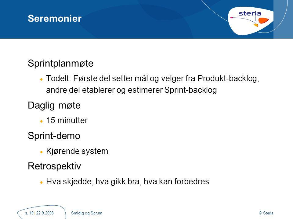 © Steria | 22.9.2008Smidig og Scrums. 19 Seremonier Sprintplanmøte  Todelt.