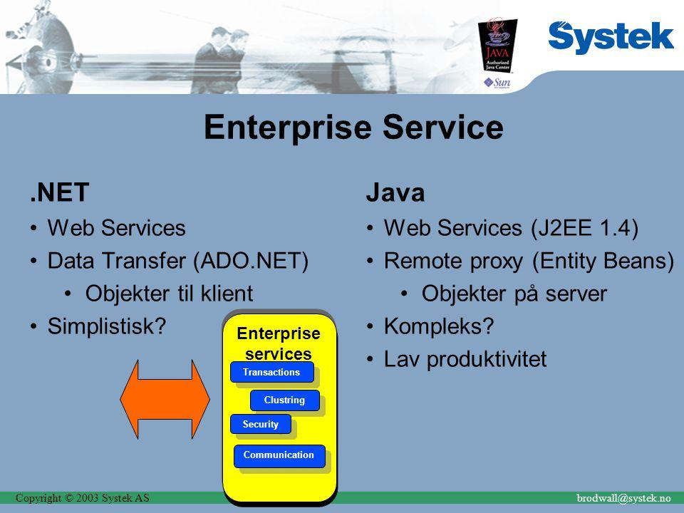 Copyright © 2003 Systek ASbrodwall@systek.no Enterprise Service.NET Web Services Data Transfer (ADO.NET) Objekter til klient Simplistisk.