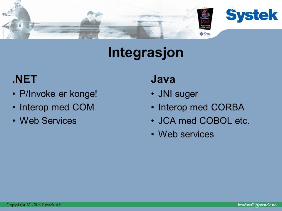 Copyright © 2003 Systek ASbrodwall@systek.no Integrasjon.NET P/Invoke er konge! Interop med COM Web Services Java JNI suger Interop med CORBA JCA med