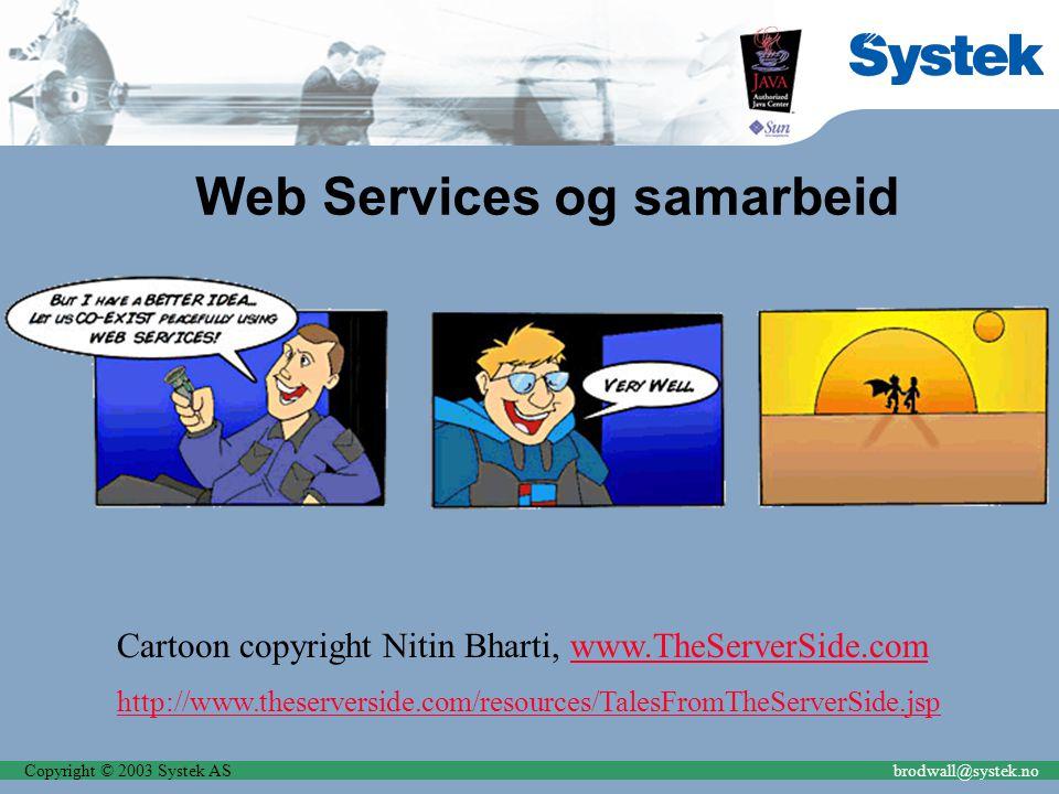Copyright © 2003 Systek ASbrodwall@systek.no Web Services og samarbeid Cartoon copyright Nitin Bharti, www.TheServerSide.comwww.TheServerSide.com http://www.theserverside.com/resources/TalesFromTheServerSide.jsp