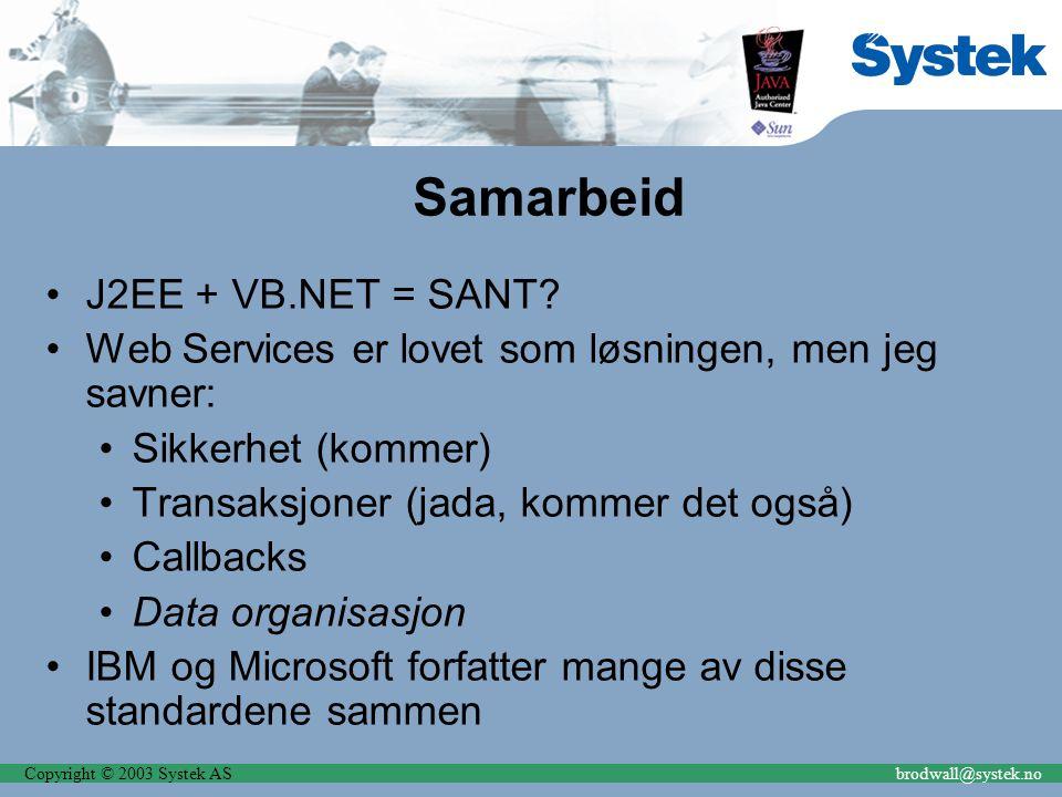 Copyright © 2003 Systek ASbrodwall@systek.no Samarbeid J2EE + VB.NET = SANT? Web Services er lovet som løsningen, men jeg savner: Sikkerhet (kommer) T