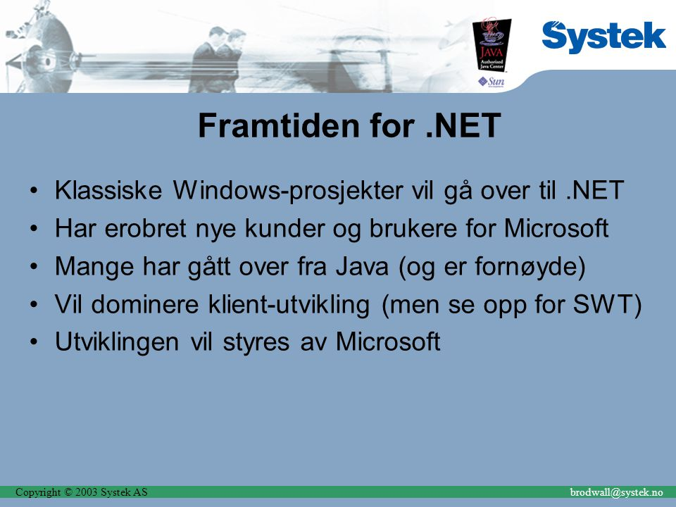 Copyright © 2003 Systek ASbrodwall@systek.no Framtiden for.NET Klassiske Windows-prosjekter vil gå over til.NET Har erobret nye kunder og brukere for