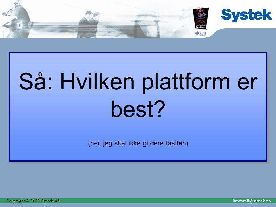 Copyright © 2003 Systek ASbrodwall@systek.no Så: Hvilken plattform er best.