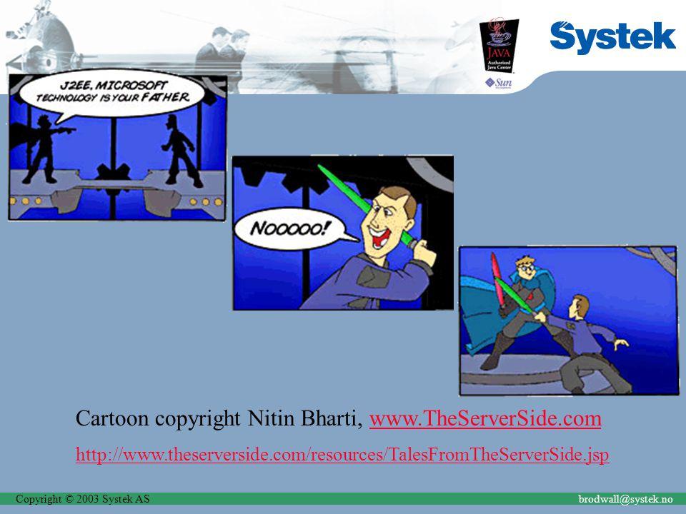 Copyright © 2003 Systek ASbrodwall@systek.no Cartoon copyright Nitin Bharti, www.TheServerSide.comwww.TheServerSide.com http://www.theserverside.com/resources/TalesFromTheServerSide.jsp