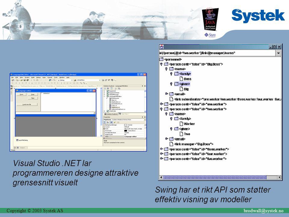 Copyright © 2003 Systek ASbrodwall@systek.no Kostnad Kostnad er sammensatt Opplæring Produktivitet Tilgang til utviklere Kommunikasjon Runtime-lisenser Utviklingslisenser Verktøy, tilgjengelighet og lisensieringsmodeller Hardware-kostnader Integrasjonskostnader Forsikringskostnad – vi tør ikke bytte Prosjekter og organisasjoner har alltid endringskostnader.NET er typisk billigere enn kommersiell Java Java open-source er et aktuelt alternativ