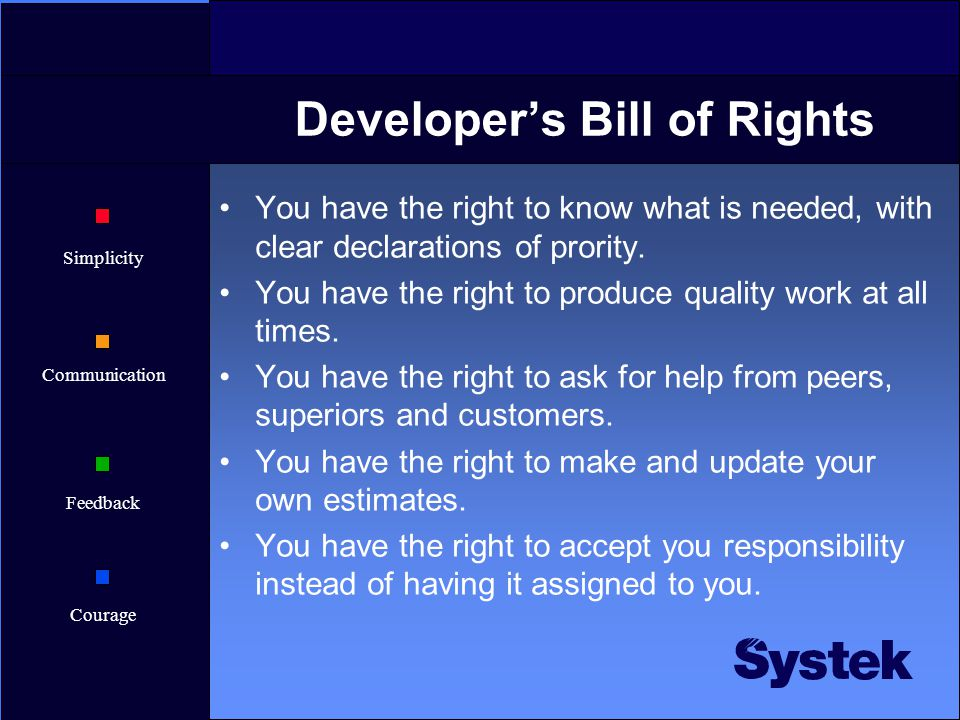 Simplicity Communication Feedback Courage Developer's Bill of Rights You have the right to know what is needed, with clear declarations of prority.