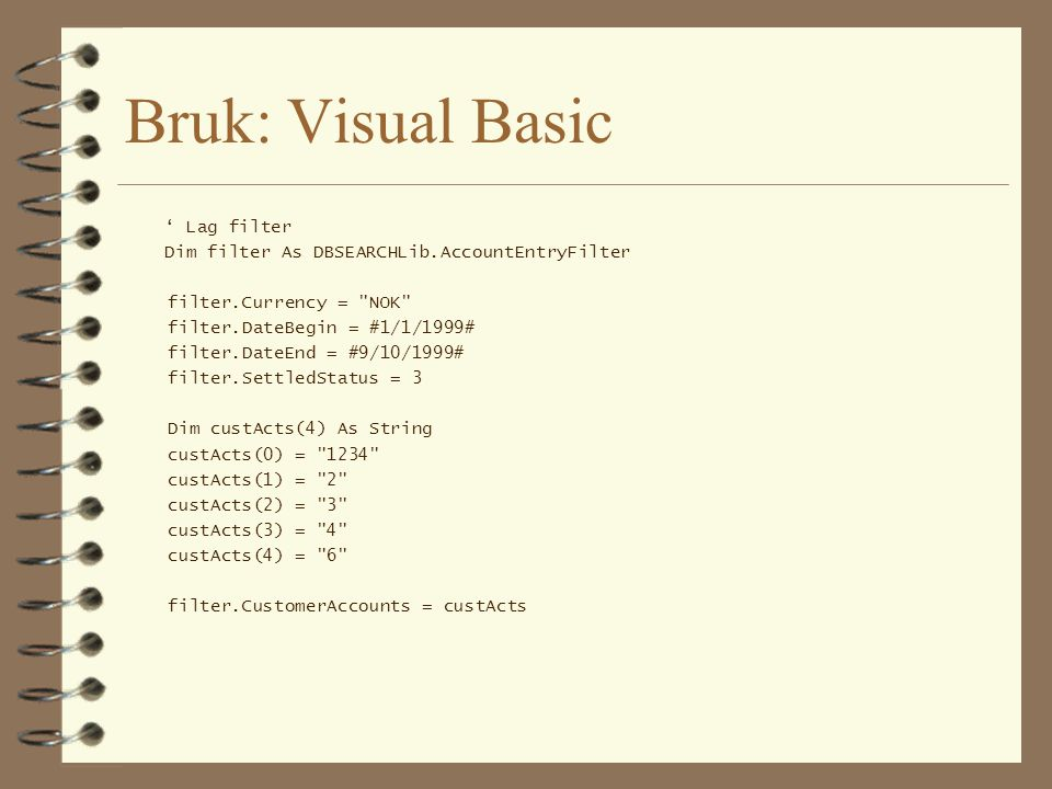 Bruk: Visual Basic ' Lag filter Dim filter As DBSEARCHLib.AccountEntryFilter filter.Currency =