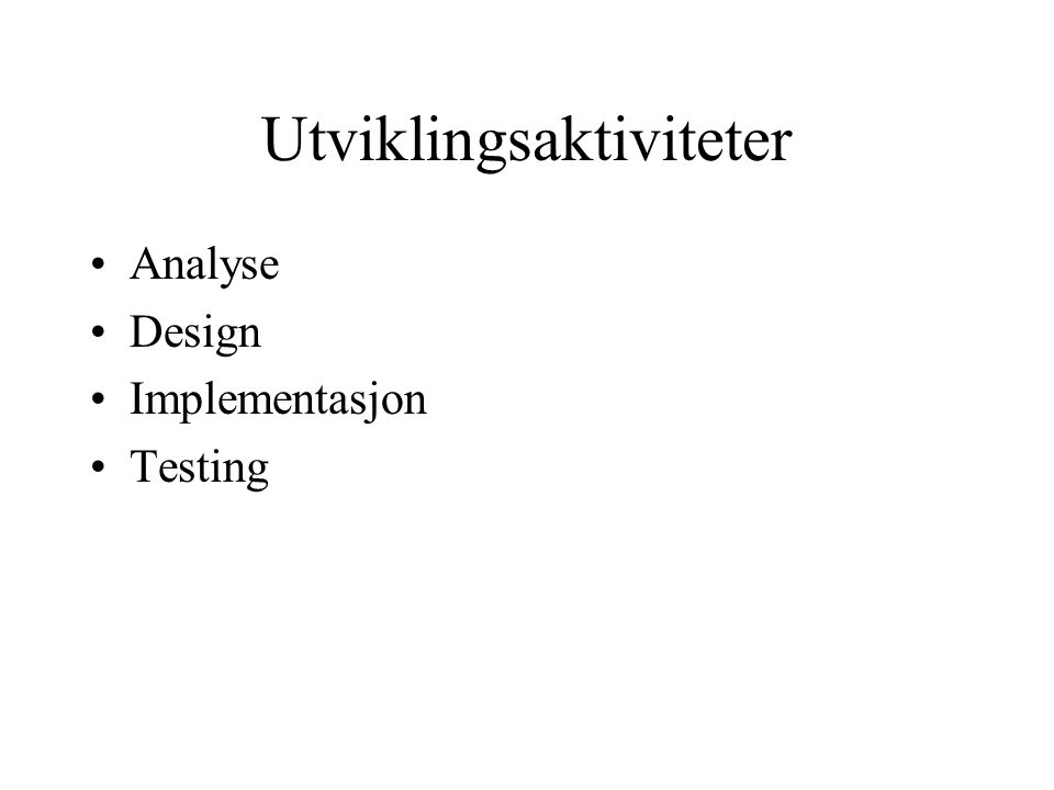 Utviklingsaktiviteter Analyse Design Implementasjon Testing