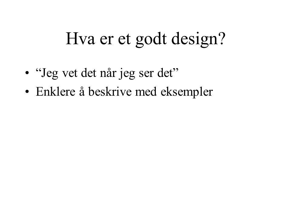 Hva er et godt design? Jeg vet det når jeg ser det Enklere å beskrive med eksempler