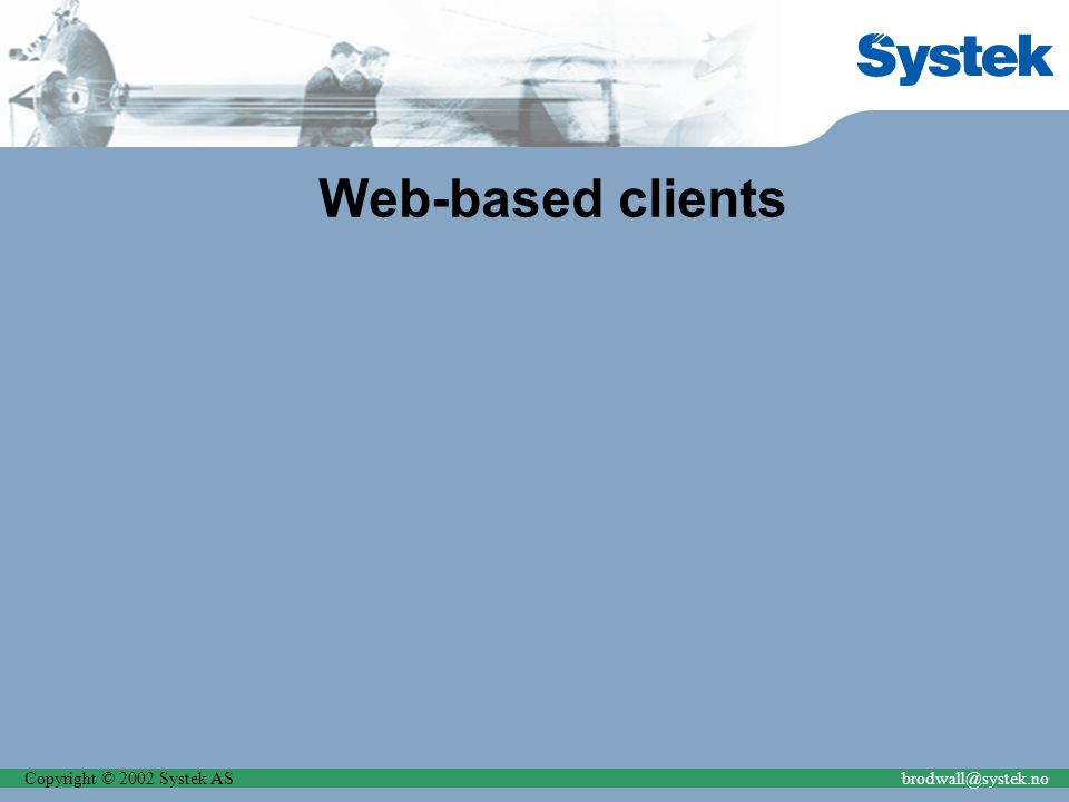 Copyright © 2002 Systek ASbrodwall@systek.no Web-based clients