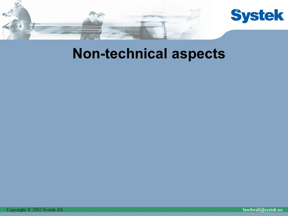 Copyright © 2002 Systek ASbrodwall@systek.no Non-technical aspects