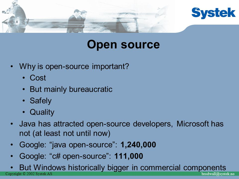 Copyright © 2002 Systek ASbrodwall@systek.no Open source Why is open-source important? Cost But mainly bureaucratic Safely Quality Java has attracted