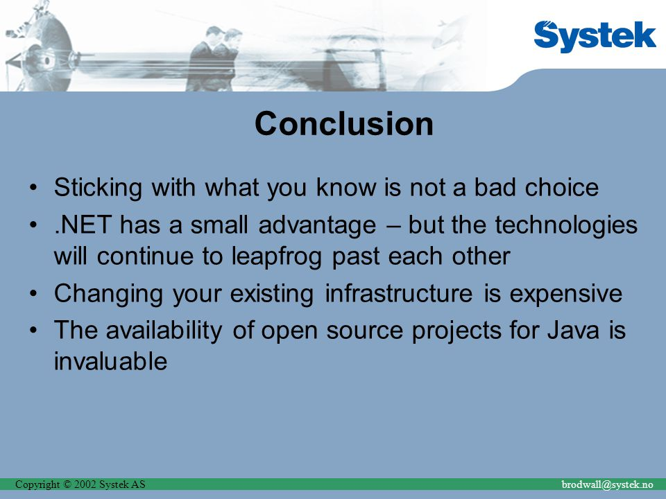 Copyright © 2002 Systek ASbrodwall@systek.no Conclusion Sticking with what you know is not a bad choice.NET has a small advantage – but the technologi