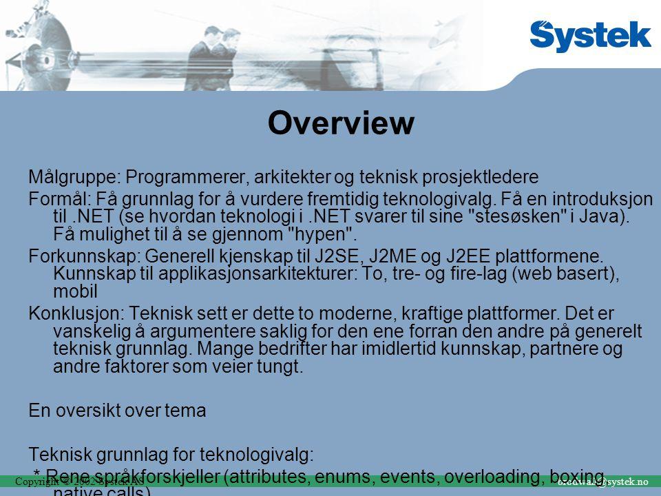 Copyright © 2002 Systek ASbrodwall@systek.no Overview Målgruppe: Programmerer, arkitekter og teknisk prosjektledere Formål: Få grunnlag for å vurdere fremtidig teknologivalg.