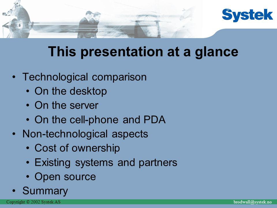 Copyright © 2002 Systek ASbrodwall@systek.no This presentation at a glance Technological comparison On the desktop On the server On the cell-phone and