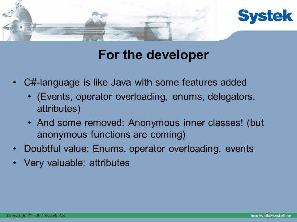 Copyright © 2002 Systek ASbrodwall@systek.no For the developer C#-language is like Java with some features added (Events, operator overloading, enums,