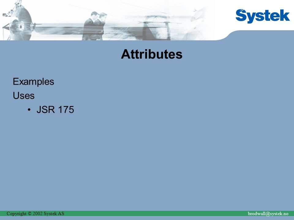 Copyright © 2002 Systek ASbrodwall@systek.no Attributes Examples Uses JSR 175