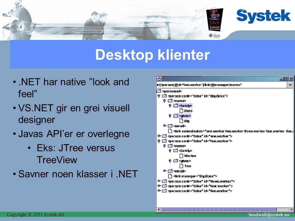 Copyright © 2003 Systek ASbrodwall@systek.no Desktop klienter.NET har native look and feel VS.NET gir en grei visuell designer Javas API'er er overlegne Eks: JTree versus TreeView Savner noen klasser i.NET