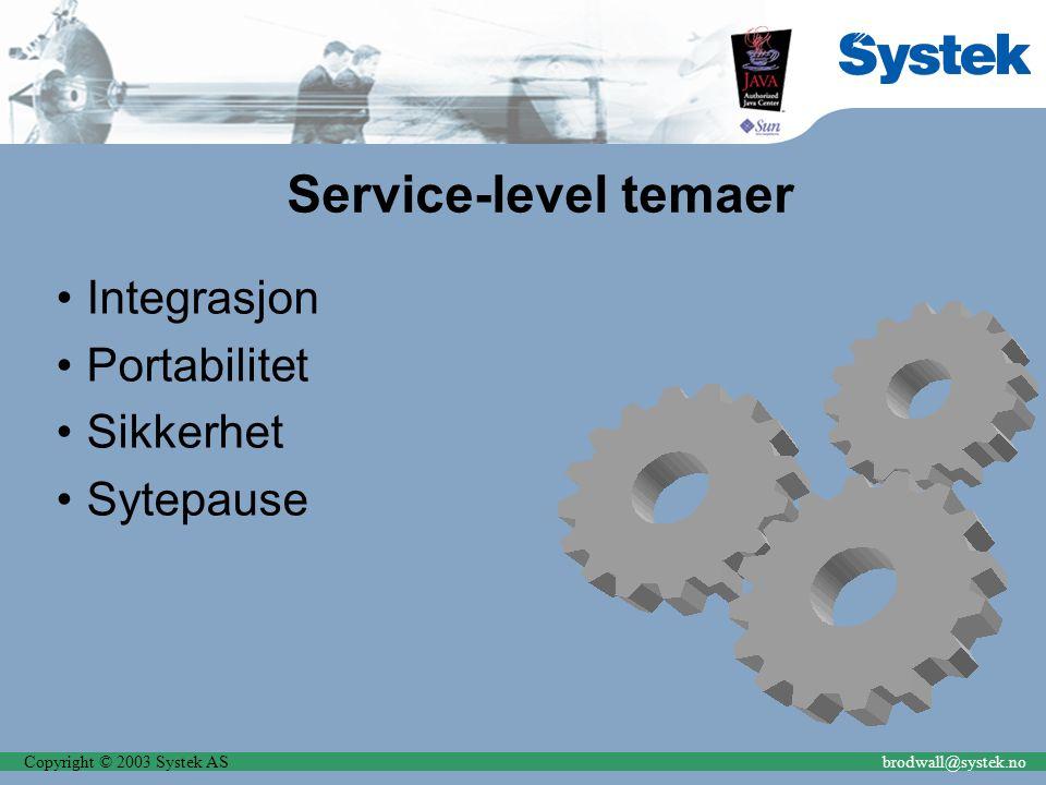 Copyright © 2003 Systek ASbrodwall@systek.no Service-level temaer Integrasjon Portabilitet Sikkerhet Sytepause