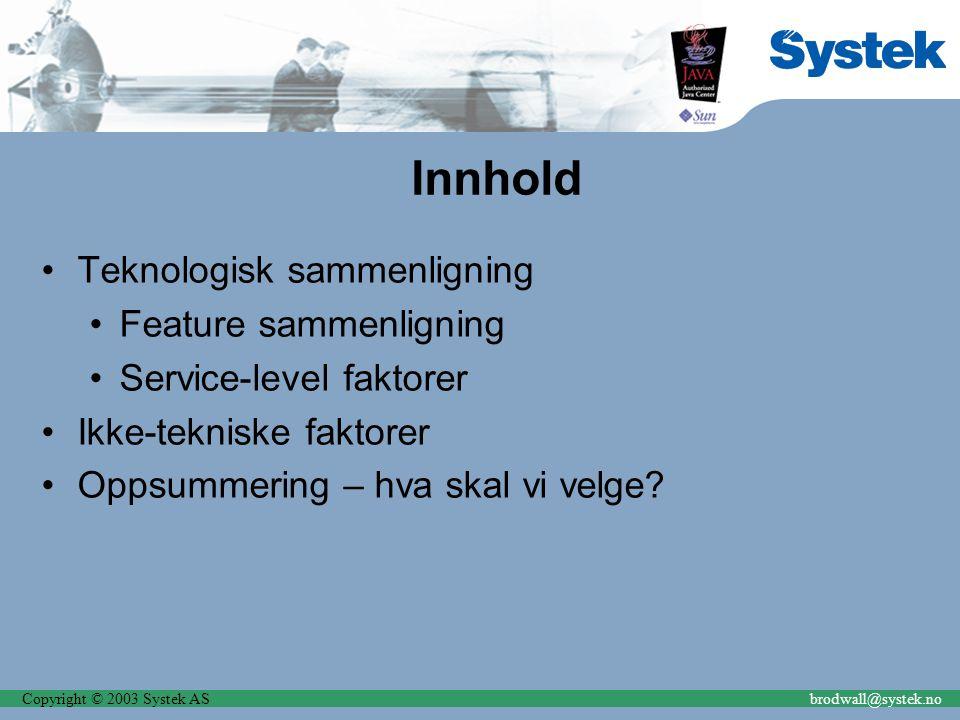 Copyright © 2003 Systek ASbrodwall@systek.no Innhold Teknologisk sammenligning Feature sammenligning Service-level faktorer Ikke-tekniske faktorer Oppsummering – hva skal vi velge?