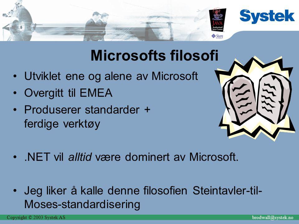Copyright © 2003 Systek ASbrodwall@systek.no Microsofts filosofi Utviklet ene og alene av Microsoft Overgitt til EMEA Produserer standarder + ferdige verktøy.NET vil alltid være dominert av Microsoft.