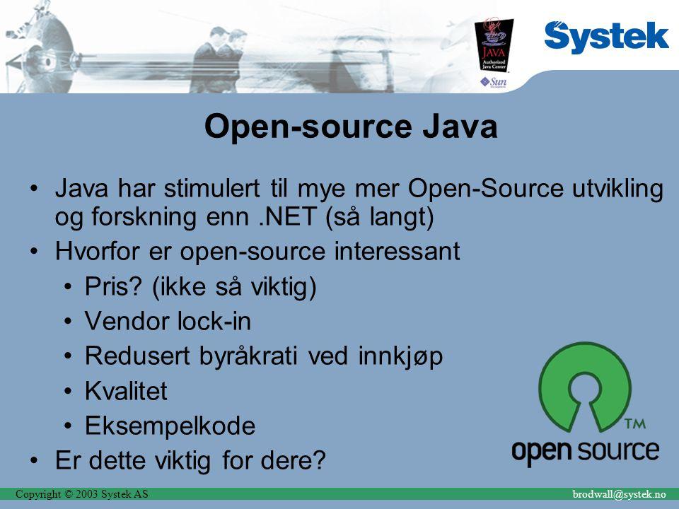 Copyright © 2003 Systek ASbrodwall@systek.no Open-source Java Java har stimulert til mye mer Open-Source utvikling og forskning enn.NET (så langt) Hvorfor er open-source interessant Pris.